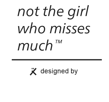 not the girl who misses much